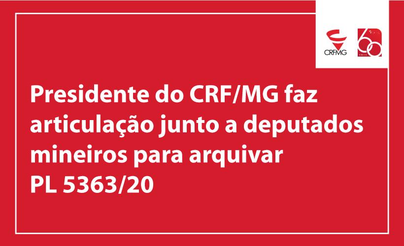 Presidente do CRF/MG articula apoio de parlamentares mineiros para arquivar PL 5363/20